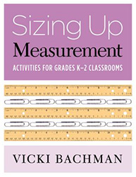 Sizing Up Measurement: Activities for Grades K-2 Classrooms 9780941355797